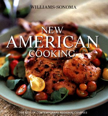 New American Cooking: The Best of Contemporary Regional Cuisines - Williams, Chuck (Editor), and Dooley, Beth (Text by), and Galton, Jean (Text by)