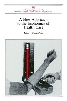 New Approach to the Economics of Health Care - Olson, and Olson, Mancur, Jr.