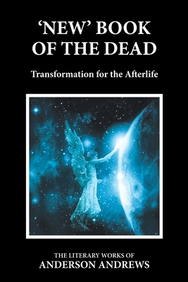'New' Book of the Dead: Transformation for the Afterlife - Andrews, Anderson