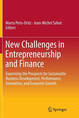 New Challenges in Entrepreneurship and Finance: Examining the Prospects for Sustainable Business Development, Performance, Innovation, and Economic Growth​ - Peris-Ortiz, Marta (Editor), and Sahut, Jean-Michel (Editor)