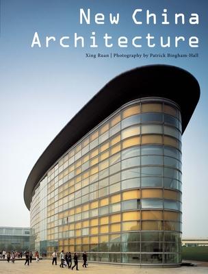 New China Architecture - Ruan, Xing, and Bingham-Hall, Patrick (Photographer)