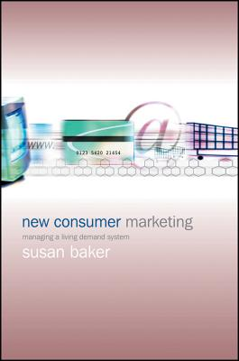 New Consumer Marketing: Managing a Living Demand System - Baker, Susan, and Bass, Margrit