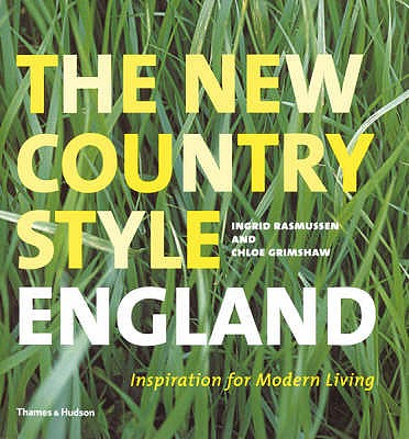 New Country Style: England: Inspiration for Modern Living - Rasmussen, Ingrid (Photographer), and Grimshaw, Chloe