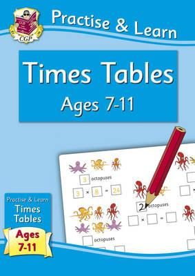 New Curriculum Practise & Learn: Times Tables for Ages 7-11 - CGP Books (Editor)