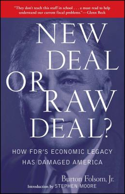 New Deal or Raw Deal?: How FDR's Economic Legacy Has Damaged America - Folsom, Burton W