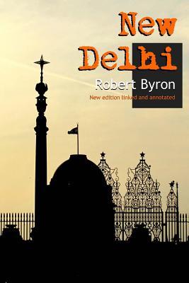 New Delhi: New annotated edition - Byron, Robert