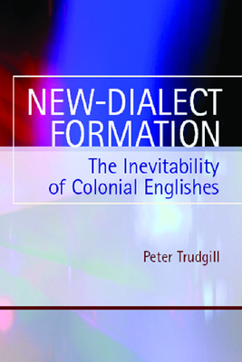 New-Dialect Formation: The Inevitability of Colonial Englishes - Trudgill, Peter