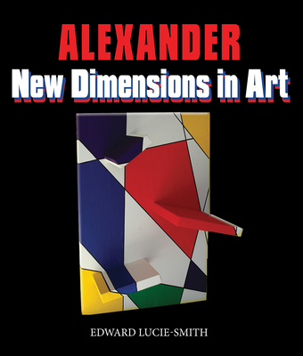 New Dimensions in Art - Alexander (Artist), and Lucie-Smith, Edward (Introduction by), and Frank, Peter (Introduction by)