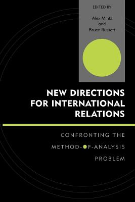 New Directions for International Relations: Confronting the Method-Of-Analysis Problem - Mintz, Alex (Editor), and Russett, Bruce, Dr. (Contributions by), and Jr, Karl Derouen (Contributions by)
