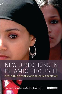New Directions in Islamic Thought: Exploring Reform and Muslim Tradition - Vogt, Kari (Editor), and Larsen, Lena (Editor), and Moe, Christian (Editor)