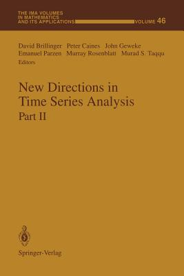 New Directions in Time Series Analysis: Part II - Brillinger, David (Editor), and Caines, Peter (Editor), and Geweke, John (Editor)