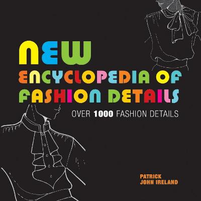 New Encyclopedia of Fashion Details: Over 1000 Fashion Details - Ireland, Patrick John