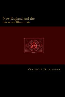New England and the Bavarian Illuminati - Stauffer, Vernon