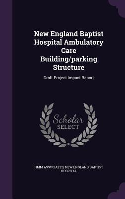 New England Baptist Hospital Ambulatory Care Building/Parking Structure: Draft Project Impact Report - Associates, Hmm, and New England Baptist Hospital (Creator)