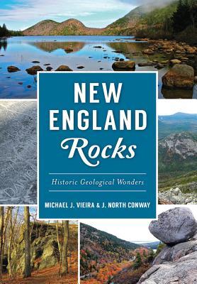 New England Rocks: Historic Geological Wonders - Conway, Michael J Vieira