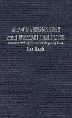New Ethnicities and Urban Culture - Back, Les