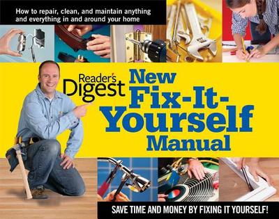New Fix-It-Yourself Manual: How to Repair, Clean and Maintain Anything and Everything in andaround Your Home - Reader's Digest