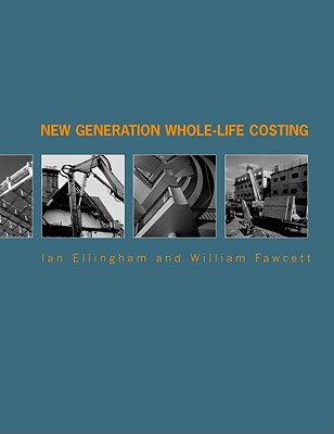 New Generation Whole-Life Costing: Property and Construction Decision-Making Under Uncertainty - Ellingham, Ian