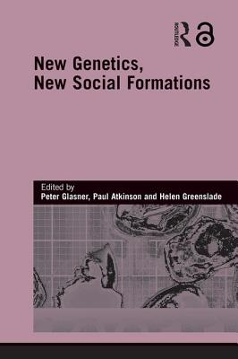 New Genetics, New Social Formations - Glasner, Peter (Editor), and Atkinson, Paul, Dr. (Editor), and Greenslade, Helen (Editor)