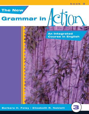 New Grammar in Action 3: An Integrated Course in English - Foley, Barbara H, and Neblett, Elizabeth R