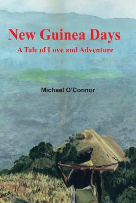 New Guinea Days - O'Connor, Michael