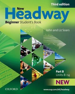 New Headway Beginner: Student's Book B: Student's Book B Beginner level - Soars, John, and Soars, Liz
