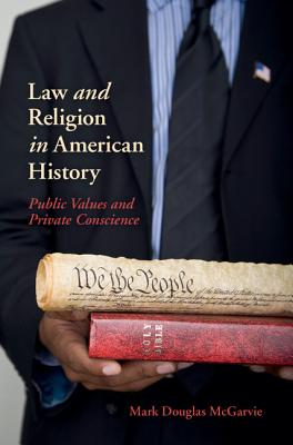 New Histories of American Law: Law and Religion in American History: Public Values and Private Conscience - Mcgarvie, Mark Douglas