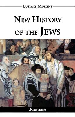 New History of the Jews - Mullins, Eustace Clarence