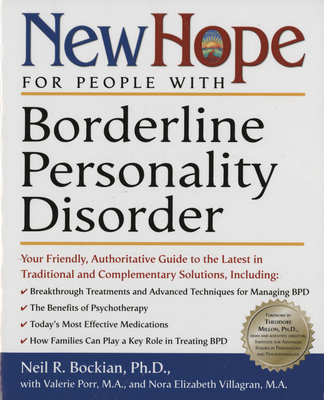 New Hope for People with Borderline Personality Disorder: Your Friendly, Authoritative Guide to the Latest in Traditional and Complementary Solutions - Bockian, Neil R, and Porr, Valerie, M.A., and Villigran, Nora Elizabeth