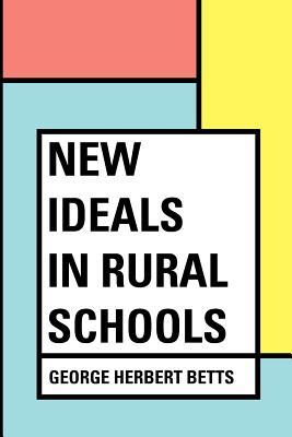 New Ideals in Rural Schools - Betts, George Herbert