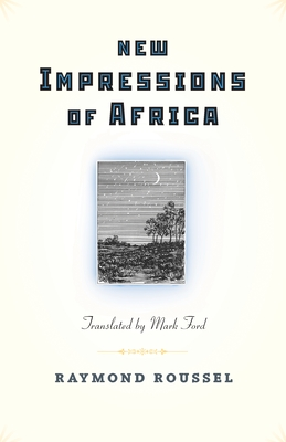 New Impressions of Africa - Roussel, Raymond, and Ford, Mark (Translated by)