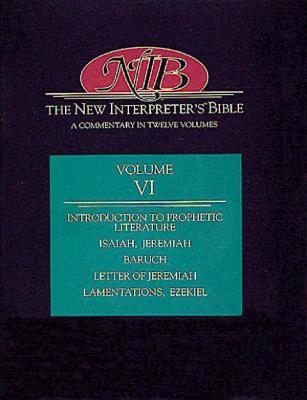 New Interpreter's Bible Volume VI: Introduction to Prophetic Literature, Isaiah, Jeremiah, Baruch, Letter of Jeremiah, Lamentations, EZ - Keck, Leander E, and Tucker, Gene M, and Seitz, Christopher R