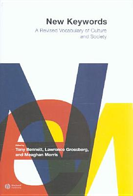New Keywords: A Revised Vocabulary of Culture and Society - Morris, Meaghan (Editor), and Grossberg, Lawrence, Dr. (Editor), and Bennett, Tony, Professor (Editor)