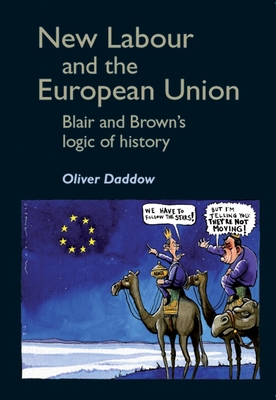 New Labour and the European Union: Blair and Brown's Logic of History - Daddow, Oliver