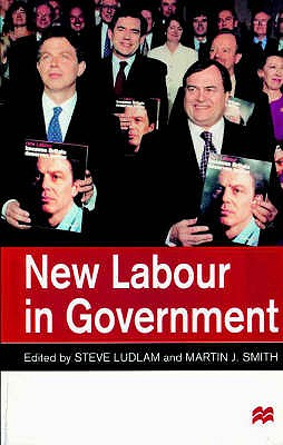 New Labour in Government - Ludlam, Steve (Editor), and Smith, Martin J. (Editor)