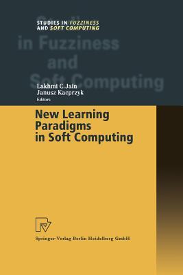 New Learning Paradigms in Soft Computing - Jain, Lakhmi C., Prof., and Kacprzyk, Janusz
