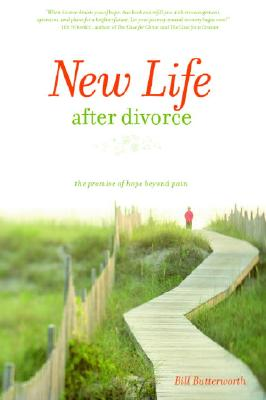 New Life After Divorce: The Promise of Hope Beyond the Pain - Butterworth, Bill