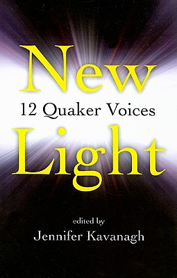 New Light: 12 Quaker Voices - Kavanagh, Jennifer (Editor)