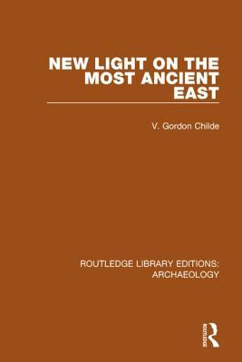 New Light on the Most Ancient East - Childe, V Gordon, Professor