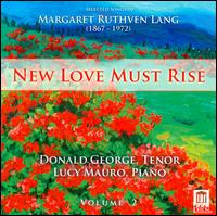 New Love Must Rise: Selected Songs of Margaret Ruthven Lang, Vol. 2 - Donald George (tenor); Lucy Mauro (piano)
