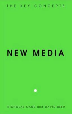 New Media - Gane, Nicholas, and Beer, David
