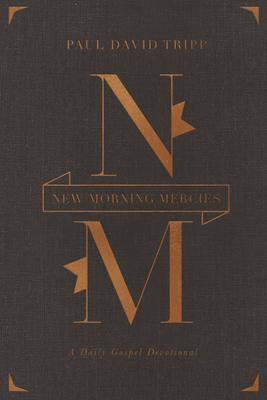 New Morning Mercies: A Daily Gospel Devotional - Tripp, Paul David, M.DIV., D.Min.