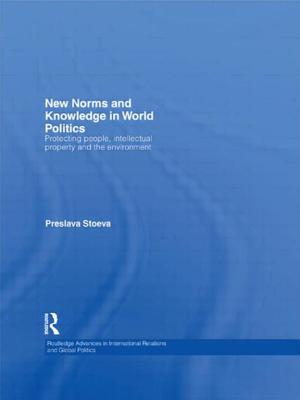 New Norms and Knowledge in World Politics: Protecting people, intellectual property and the environment - Stoeva, Preslava