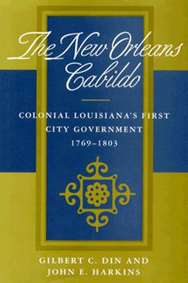 New Orleans Cabildo: Colonial Louisiana's First City Government, 1769--1803 - Din, Gilbert C, and Stone, Kate, and Anderson, John Q