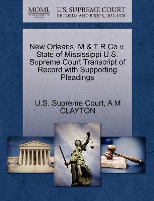 New Orleans, M & T R Co V. State of Mississippi U.S. Supreme Court Transcript of Record with Supporting Pleadings - Clayton, A M, and U S Supreme Court (Creator)