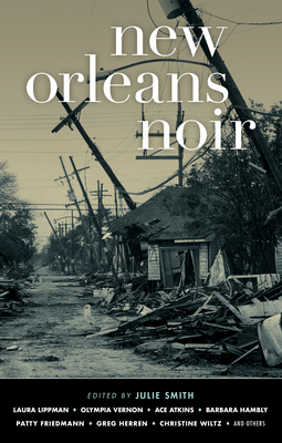 New Orleans Noir - Smith, Julie (Editor), and Atkins, Ace (Contributions by), and Lippman, Laura (Contributions by)