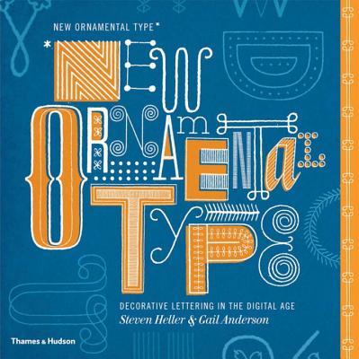 New Ornamental Type: Decorative Lettering in the Digital Age - Heller, Steven