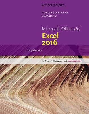 New Perspectives Microsoft Office 365 & Excel 2016: Comprehensive - Parsons, June Jamnich, and Oja, Dan, and Carey, Patrick