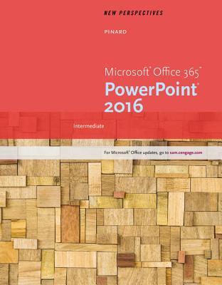 New Perspectives Microsoft (R) Office 365 & PowerPoint 2016: Intermediate - Pinard, Katherine