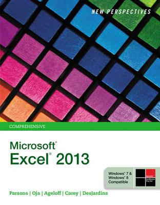 New Perspectives on Microsoft Excel 2013: Comprehensive - Parsons, June Jamnich, and Oja, Dan, and Ageloff, Roy